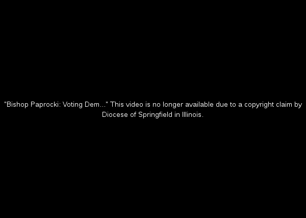 Bishop Paprocki: Voting Dem...This video is no longer available due to a copyright claim by Diocese of Springfield in Illinois.